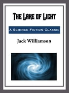 The Lake of Light by Jack Williamson