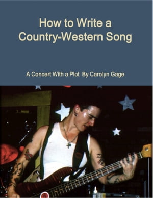 How to Write a Country-Western Song: A Concert With a Plot by Carolyn Gage