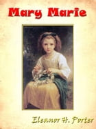 Mary Marie [Annotated] by Eleanor H. Porter
