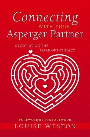 Connecting With Your Asperger Partner Negotiating the Maze of Intimacy