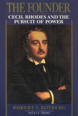 Book The Founder:Cecil Rhodes and the Pursuit of Power: Cecil Rhodes and the Pursuit of Power by Robert I. Rotberg