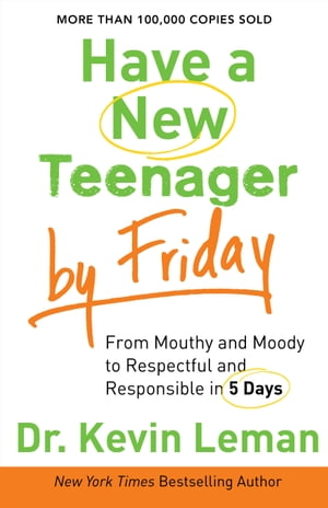 Have a New Teenager by Friday How to Establish Boundaries,  Gain Respect & Turn Problem Behaviors Around in 5 Days