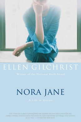 Book Nora Jane: A Life in Stories by Ellen Gilchrist