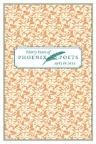 Thirty Years of Phoenix Poets, 1983 to 2012: An E-Sampler by University of Chicago Press Staff