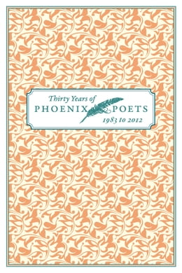 Book Thirty Years of Phoenix Poets, 1983 to 2012: An E-Sampler by University of Chicago Press Staff