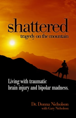 Shattered: Tragedy on the mountain Living with traumatic brain injury and bipolar madness