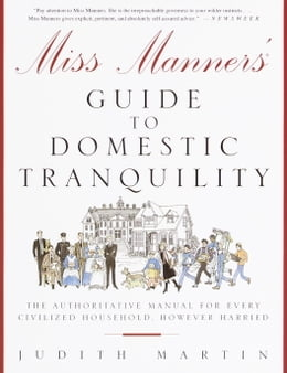 Book Miss Manners' Guide to Domestic Tranquility: The Authoritative Manual for Every Civilized Household… by Judith Martin