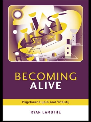 Becoming Alive Psychoanalysis and Vitality
