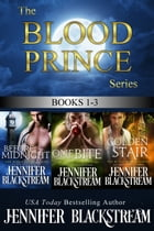 The Blood Prince Series, Books 1-3: Before Midnight, One Bite, and Golden Stair by Jennifer Blackstream