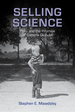 Selling Science Polio and the Promise of Gamma Globulin