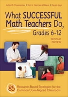 What Successful Math Teachers Do, Grades 6-12: 80 Research-Based Strategies for the Common Core…