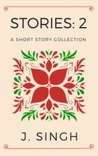 Stories: 2: A Short Story Collection by J Singh