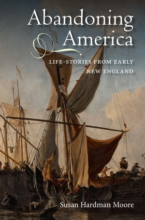 Abandoning America Life-stories from early New England