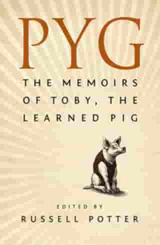 Pyg: The Memoirs Of Toby The Learned Pig by Russell Potter