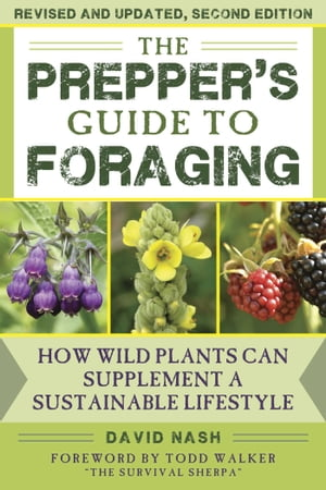 The Prepper's Guide to Foraging: How Wild Plants Can Supplement a Sustainable Lifestyle, Revised and Updated, Second Edition by David Nash