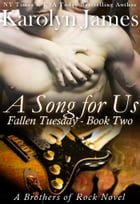 A Song for Us (Fallen Tuesday Book Two) (A Brothers of Rock Novel) by Karolyn James