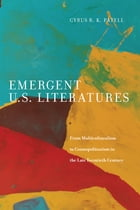 Emergent U.S. Literatures: From Multiculturalism to Cosmopolitanism in the Late Twentieth Century by Cyrus Patell
