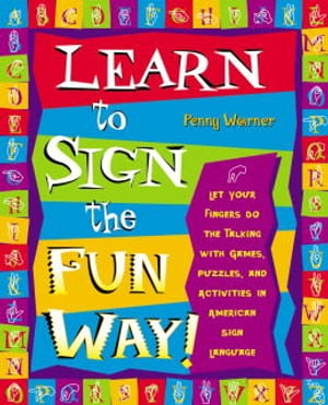 Learn to Sign the Fun Way! Let Your Fingers Do the Talking with Games,  Puzzles,  and Activities in American Sign Language