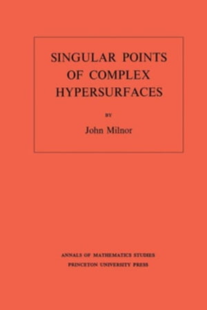 Singular Points of Complex Hypersurfaces. (AM-61)