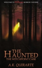 The Haunted - The Witchpoint Case: THE HAUNTED: HORROR UNIVERSE, #1 by A.K. Quirarte