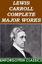 LEWIS CARROLL COMPLETE MAJOR WORKS by LEWIS CARROLL