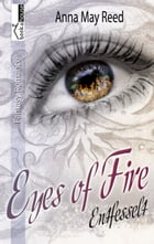 Entfesselt - Eyes of Fire by Anna May Reed