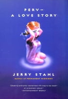 Perv--a Love Story by Jerry Stahl
