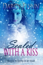 Sealed With a Kiss by Darcy Flynn