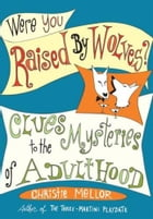 Were You Raised by Wolves?: Clues to the Mysteries of Adulthood by Christie Mellor