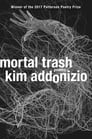Mortal Trash: Poems Cover Image