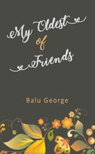 My Oldest Of Friends by Balu George