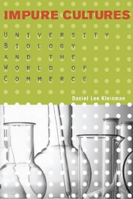 Book Impure Cultures: University Biology and the World Of Commerce by Kleinman, Daniel Lee