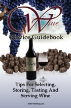 Wine Novice Guidebook: Tips For Selecting, Storing, Tasting And Serving Wine by KMS Publishing