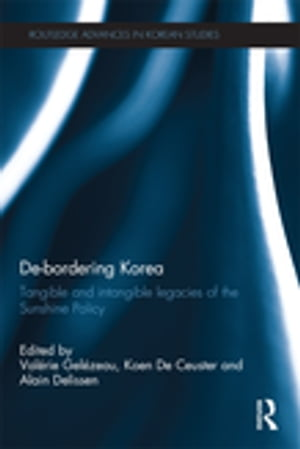 De-Bordering Korea Tangible and Intangible Legacies of the Sunshine Policy