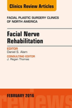 Facial Nerve Rehabilitation,  An Issue of Facial Plastic Surgery Clinics of North America,