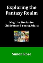 Exploring the Fantasy Realm: Magic in Stories for Children and Young Adults