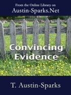 Convincing Evidence by T. Austin-Sparks