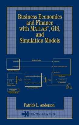 Book Business Economics and Finance with MATLAB, GIS, and Simulation Models by Anderson, Patrick  L.