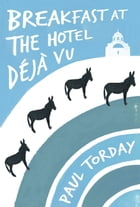 Breakfast at the Hotel Déjà vu: An ebook-exclusive novella by Paul Torday