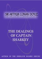 The Dealings Of Captain Sharkey by Sir Arthur Conan Doyle