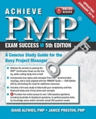 Achieve PMP® Exam Success, 5th Edition, (Updated January 2016) by Diane Altwies
