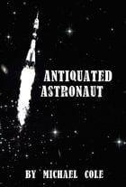 Antiquated Astronaut by Michael Cole
