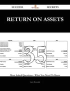 Return On Assets 35 Success Secrets - 35 Most Asked Questions On Return On Assets - What You Need…