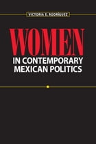Women in Contemporary Mexican Politics by Victoria E.  Rodríguez