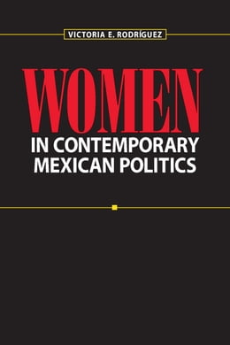 Book Women in Contemporary Mexican Politics by Victoria E.  Rodríguez
