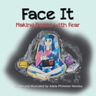 Face It: Making Peace with Fear by Adele Pfrimmer Hensley
