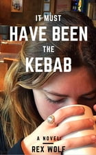 It Must Have Been The Kebab by Paul Rex