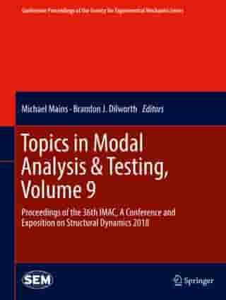 Topics in Modal Analysis & Testing, Volume 9: Proceedings of the 36th IMAC, A Conference and Exposition on Structural Dynamics 2018