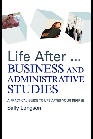 Life After...Business and Administrative Studies A practical guide to life after your degree
