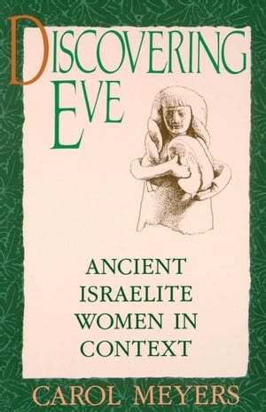 Discovering Eve Ancient Israelite Women in Context